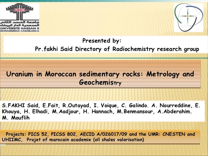 Presented by:            Pr.fakhi Said Directory of Radiochemistry research group Uranium in Moroccan sedimentary rocks: M...