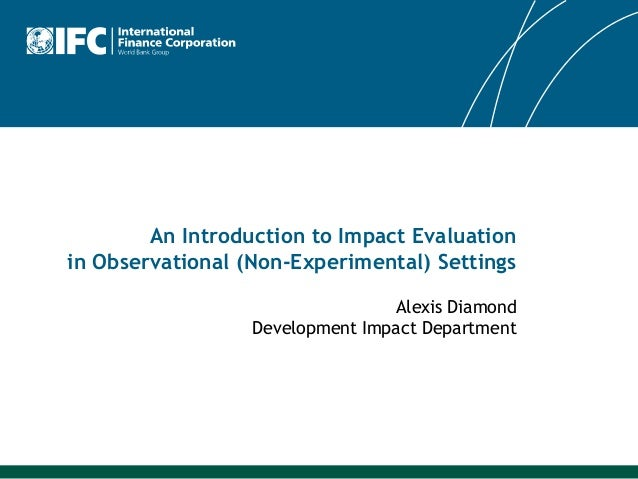 An Introduction to Impact Evaluationin Observational (Non-Experimental) Settings                                 Alexis Di...