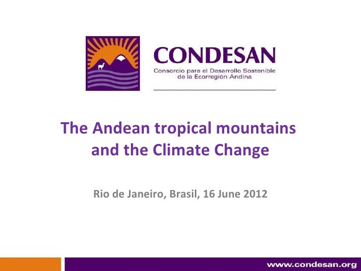 The Andean tropical mountains    and the Climate Change    Rio de Janeiro, Brasil, 16 June 2012