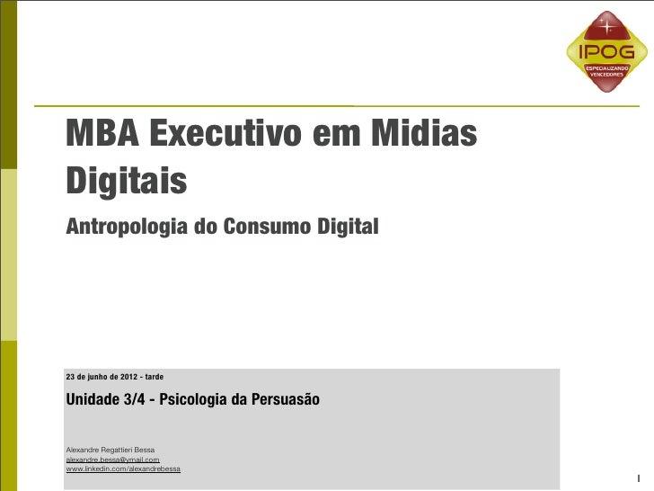 MBA Executivo em MidiasDigitaisAntropologia do Consumo Digital23 de junho de 2012 - tardeUnidade 3/4 - Psicologia da Persu...