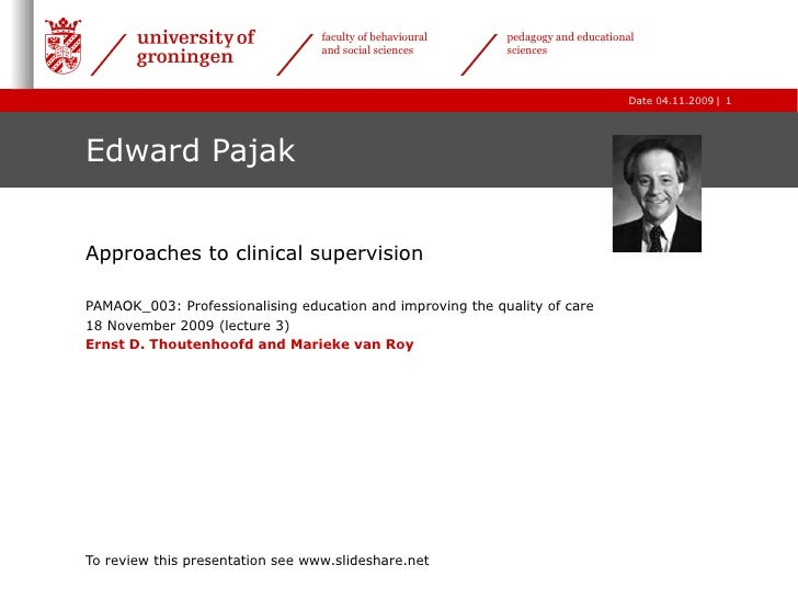 Edward Pajak Approaches to clinical supervision PAMAOK_003: Professionalising education and improving the quality of care ...