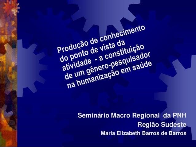 Seminário Macro Regional da PNH                 Região Sudeste      Maria Elizabeth Barros de Barros