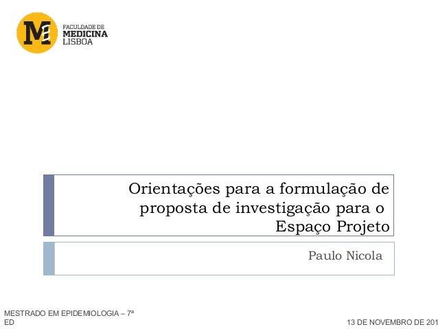 Orientações para a formulação de proposta de investigação para o Espaço Projeto Paulo Nicola MESTRADO EM EPIDEMIOLOGIA – 7...