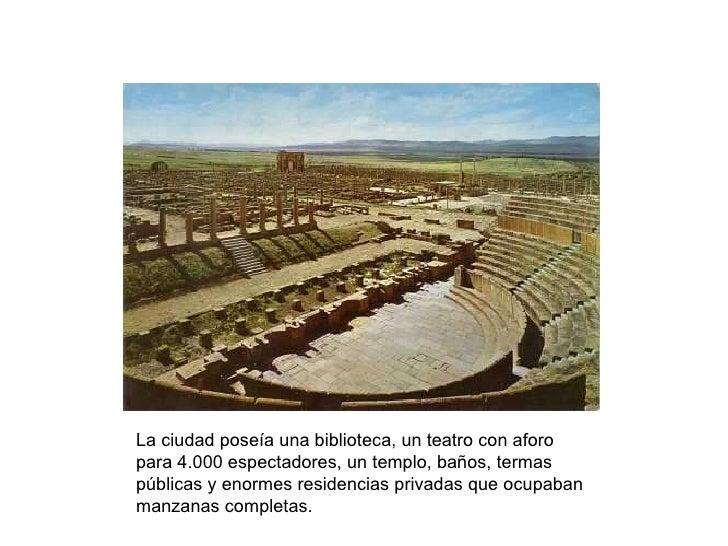 La ciudad poseía una biblioteca, un teatro con aforo para 4.000 espectadores, un templo, baños, termas públicas y enormes ...