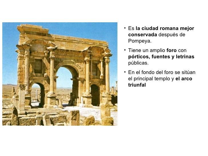 <ul><li>Es  la ciudad romana mejor conservada  después de Pompeya. </li></ul><ul><li>Tiene un amplio  foro  con  pórticos,...