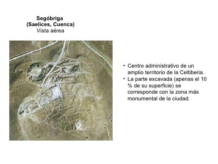 Segóbriga  (Saelices, Cuenca) Vista aérea <ul><li>Centro administrativo de un amplio territorio de la Celtiberia. </li></u...