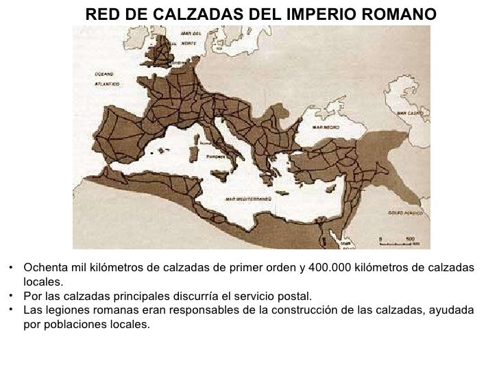 RED DE CALZADAS DEL IMPERIO ROMANO <ul><li>Ochenta mil kilómetros de calzadas de primer orden y 400.000 kilómetros de calz...