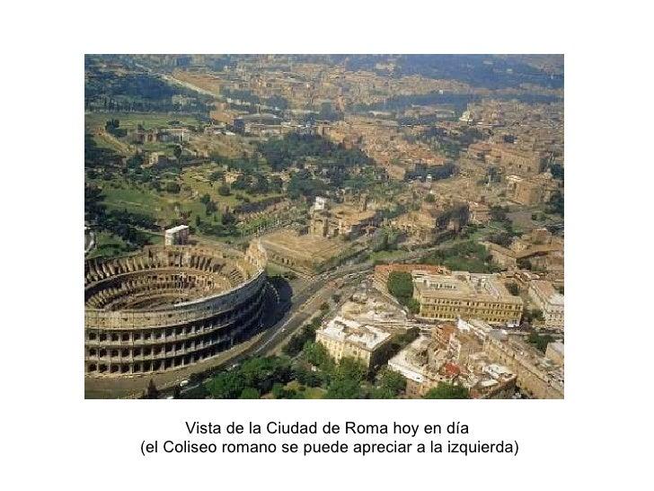 Vista de la Ciudad de Roma hoy en día  (el Coliseo romano se puede apreciar a la izquierda)