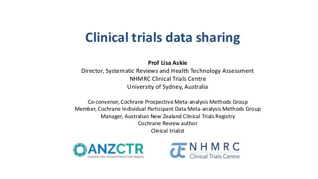 Clinical trials data sharing Prof Lisa Askie Director, Systematic Reviews and Health Technology Assessment NHMRC Clinical ...