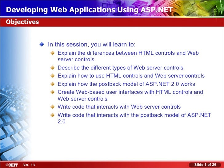 Developing Web Applications Using ASP.NETObjectives                In this session, you will learn to:                   E...