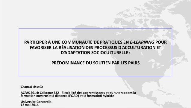 Chantal Asselin ACFAS 2014: Colloque 532 - Flexibilité des apprentissages et du tutorat dans la formation ouverte et à dis...