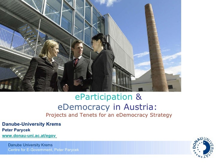 Danube-University Krems Peter Parycek www.donau-uni.ac.at/egov   eParticipation  &  eDemocracy  in Austria:  Projects and ...