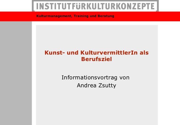 Kulturmanagement, Training und Beratung    Kunst- und KulturvermittlerIn als               Berufsziel            Informati...