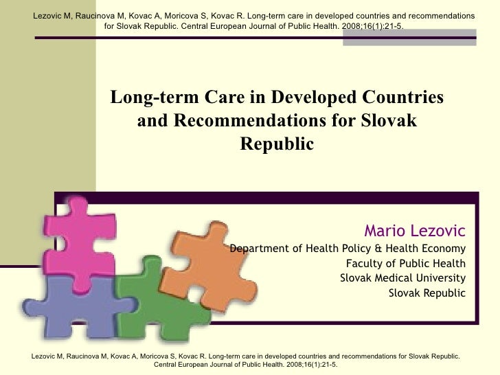 Long-term Care in Developed Countries and Recommendations for Slovak Republic Mario Lezovic Department of Health Policy & ...
