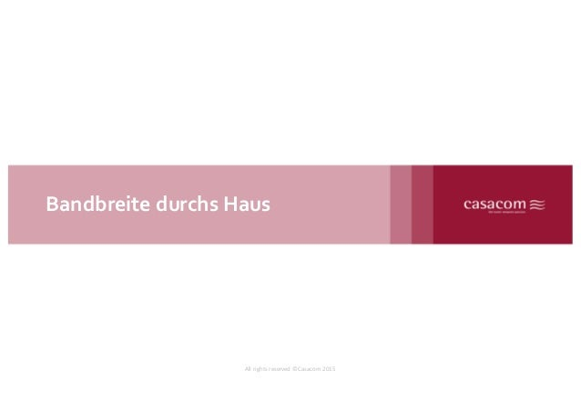 Bandbreite  durchs  Haus All	   rights	   reserved	   ©Casacom	   2015