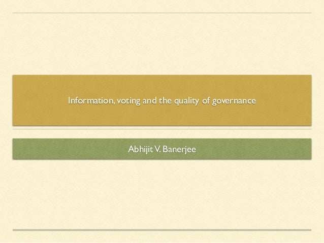 Information, voting and the quality of governance AbhijitV. Banerjee