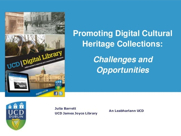 An Leabharlann UCD Julia Barrett UCD James Joyce Library Promoting Digital Cultural Heritage Collections: Challenges and O...