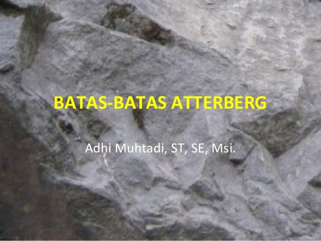 BATAS-BATAS ATTERBERG Adhi Muhtadi, ST, SE, Msi.