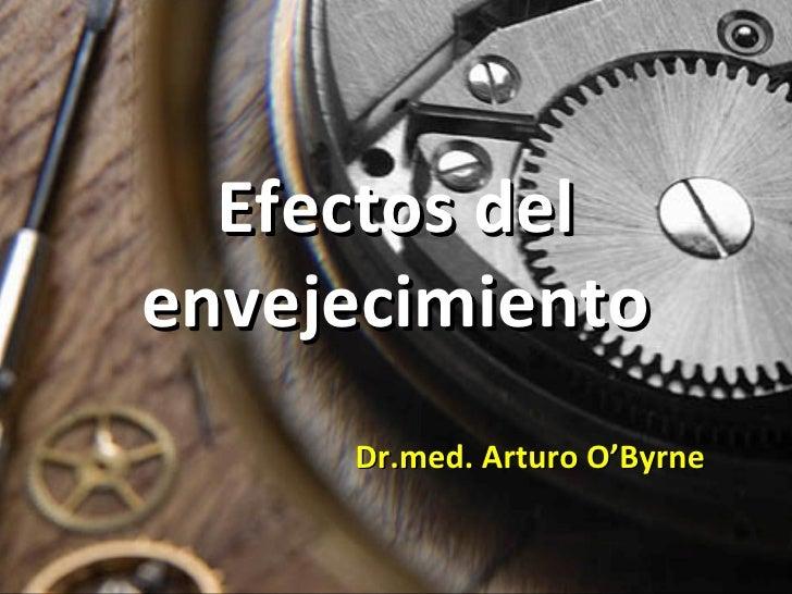 Efectos del envejecimiento Dr.med. Arturo O'Byrne