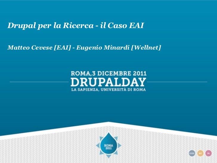 Drupal per la Ricerca - il Caso EAIMatteo Cevese [EAI] - Eugenio Minardi [Wellnet]