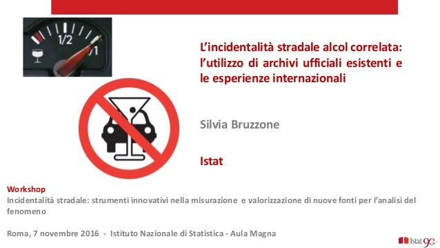 L'incidentalità stradale alcol correlata: l'utilizzo di archivi ufficiali esistenti e le esperienze internazionali Silvia ...