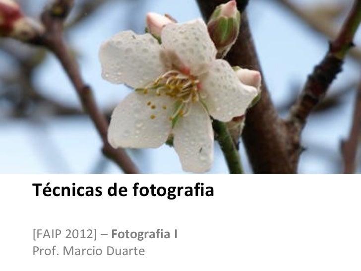 Técnicas de fotografia[FAIP 2012] – Fotografia IProf. Marcio Duarte
