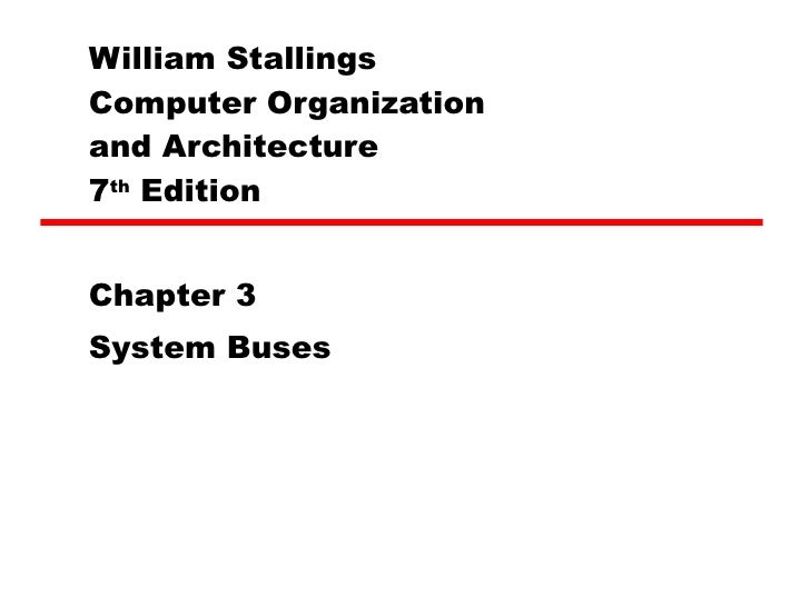 William Stallings  Computer Organization  and Architecture 7 th  Edition Chapter 3 System Buses