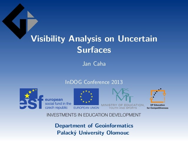Visibility Analysis on Uncertain Surfaces Jan Caha InDOG Conference 2013  Department of Geoinformatics Palacký University ...
