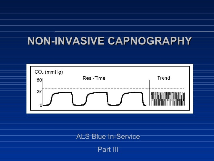 NON-INVASIVE C A PNOGRAPHY ALS Blue In-Service Part III