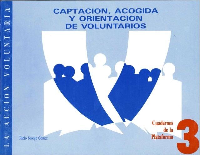 CAPTACION, ACOGIDA Y ORIENTACION gri DE VOLUNTARIOS Cuadernos de la PlataformaPablo Navajo Gómez