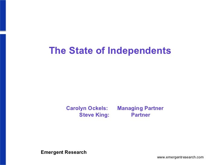 The State of Independents  Carolyn Ockels:  Managing Partner Steve King:  Partner