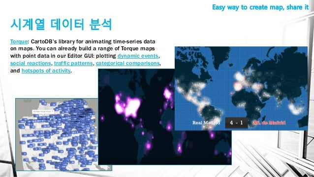 시계열 데이터 분석 Easy way to create map, share it Torque: CartoDB's library for animating time-series data on maps. You can alre...
