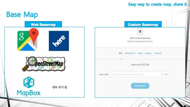 Base Map Easy way to create map, share it Custom BasemapWeb Basemap