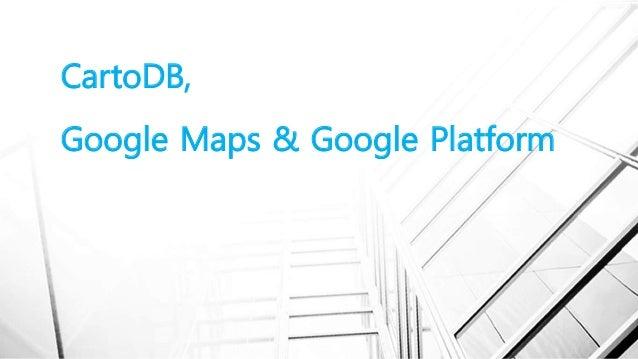 CartoDB, Google Maps & Google Platform