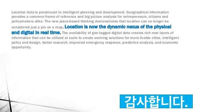 감사합니다. Location data is paramount to intelligent planning and development. Geographical information provides a common fram...