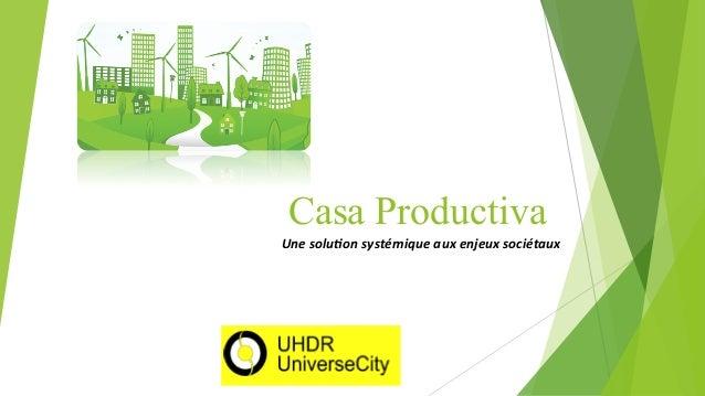 Casa Productiva Une  solu)on  systémique  aux  enjeux  sociétaux