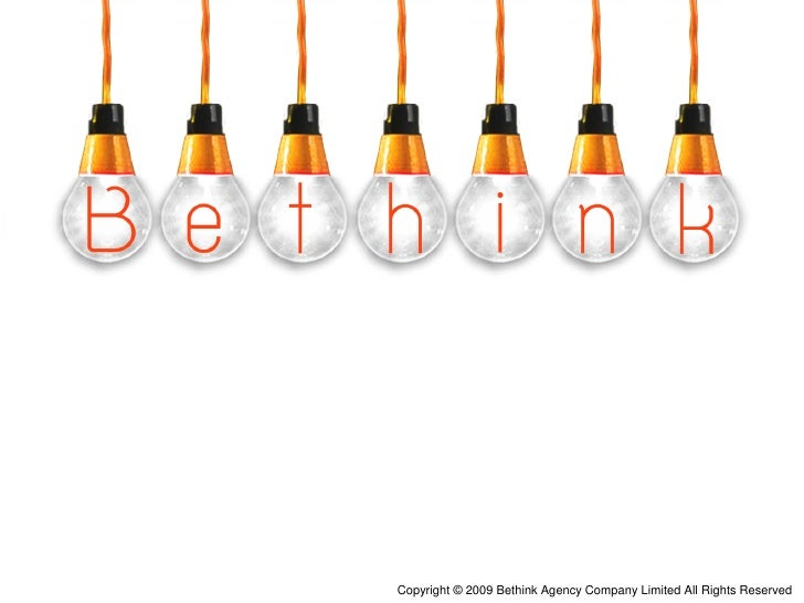 Copyright © 2009 Bethink Agency Company Limited All Rights Reserved