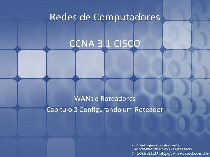 Redes de Computadores      CCNA 3.1 CISCO         WANs e RoteadoresCapítulo 3 Configurando um Roteador