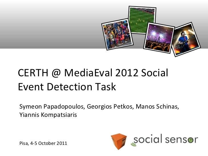 CERTH @ MediaEval 2012 SocialEvent Detection TaskSymeon Papadopoulos, Georgios Petkos, Manos Schinas,Yiannis KompatsiarisP...