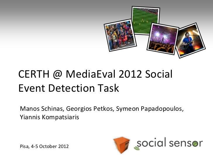 CERTH @ MediaEval 2012 SocialEvent Detection TaskManos Schinas, Georgios Petkos, Symeon Papadopoulos,Yiannis KompatsiarisP...