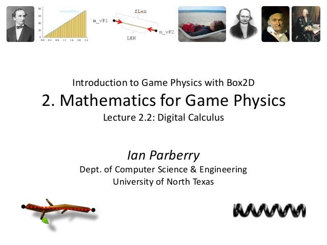 Introduction to Game Physics with Box2D2. Mathematics for Game Physics         Lecture 2.2: Digital Calculus              ...