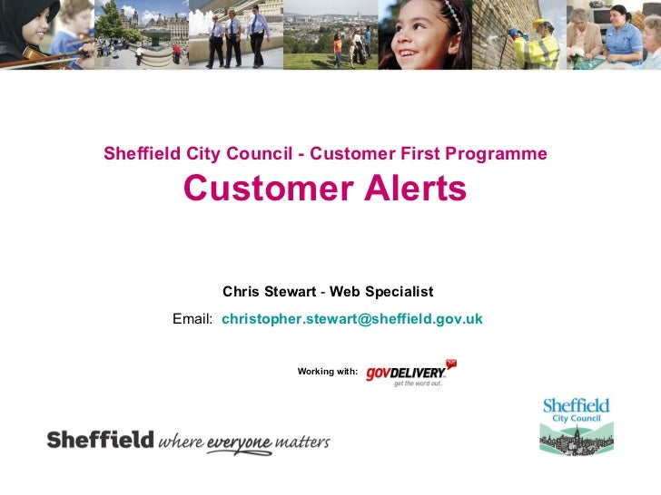 Sheffield City Council - Customer First Programme   Customer Alerts  Chris Stewart  -  Web Specialist Email:  [email_addre...