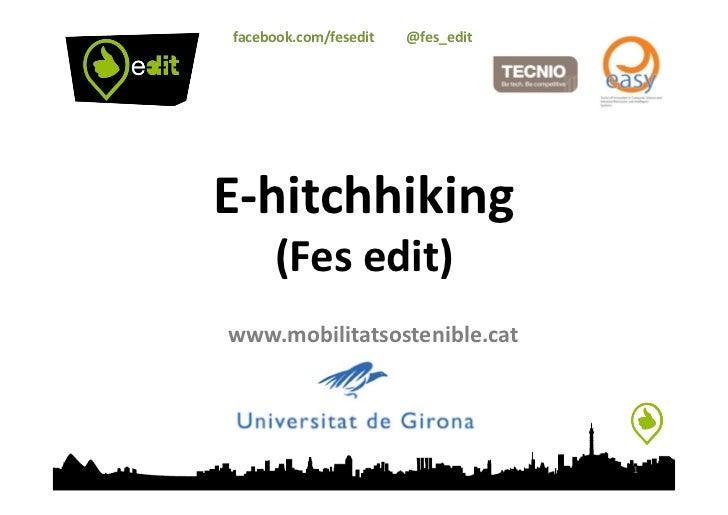 facebook.com/fesedit         @fes_edit E-‐hitchhiking             (Fes edit) www.mobilitatsoste...
