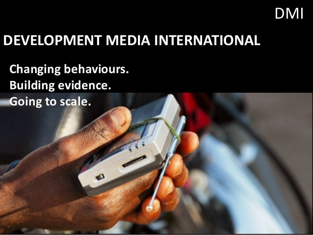 DMI DEVELOPMENT	MEDIA	INTERNATIONAL Changing	behaviours. Building	evidence. Going	to	scale.