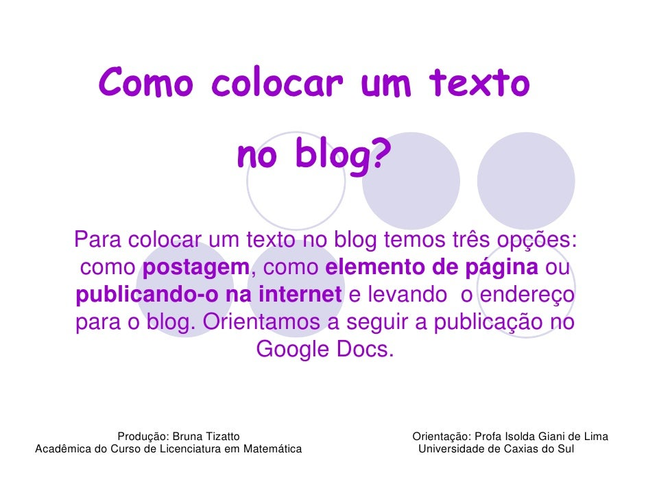 Como colocar um texto                                     no blog?        Para colocar um texto no blog temos três opções:...