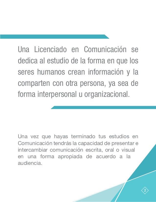 Descubre tu Vocación: Licenciatura en Comunicación   Panorama laboral   ¿Cuánto ganan?   ¿Cómo sé si la comunicación es para mi?   Áreas de especialización   Figuras más influyentes Slide 2