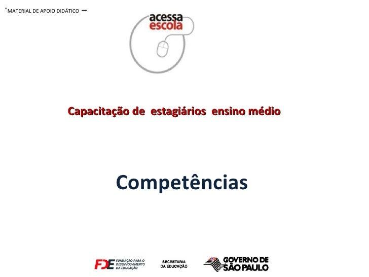 """Competências  Capacitação de  estagiários  ensino médio """" MATERIAL DE APOIO DIDÁTICO  –"""