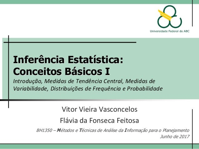 Inferência Estatística: Conceitos Básicos I Introdução, Medidas de Tendência Central, Medidas de Variabilidade, Distribuiç...