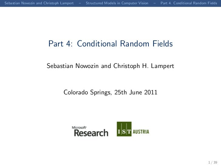 Sebastian Nowozin and Christoph Lampert   –   Structured Models in Computer Vision   –   Part 4. Conditional Random Fields...