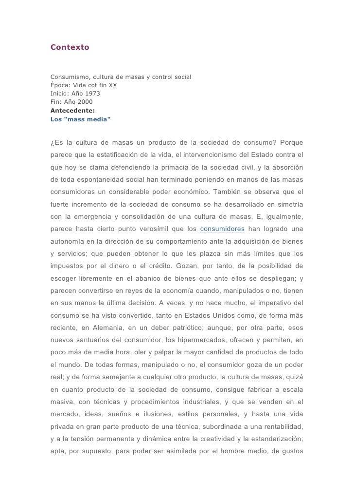 """ContextoConsumismo, cultura de masas y control socialÉpoca: Vida cot fin XXInicio: Año 1973Fin: Año 2000Antecedente:Los """"m..."""